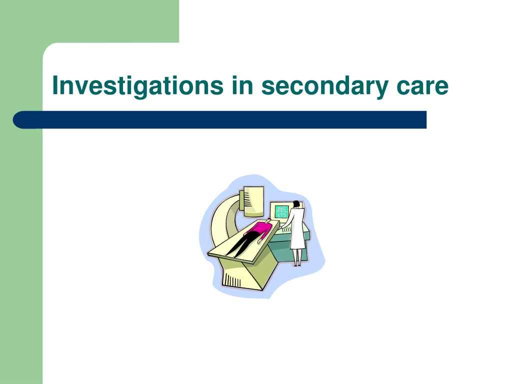 Investigations in secondary care