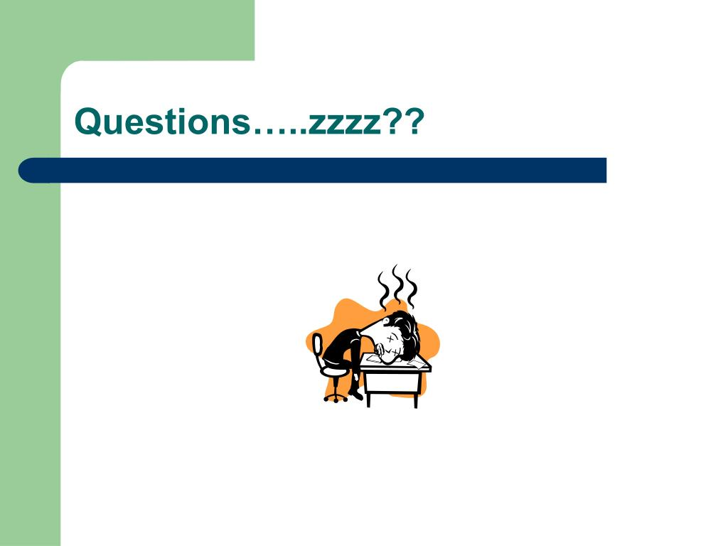 Questions…..zzzz??