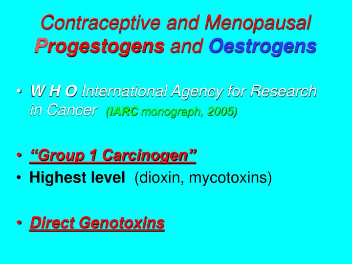 Contraceptive and menopausal p rogestogens and oestrogens
