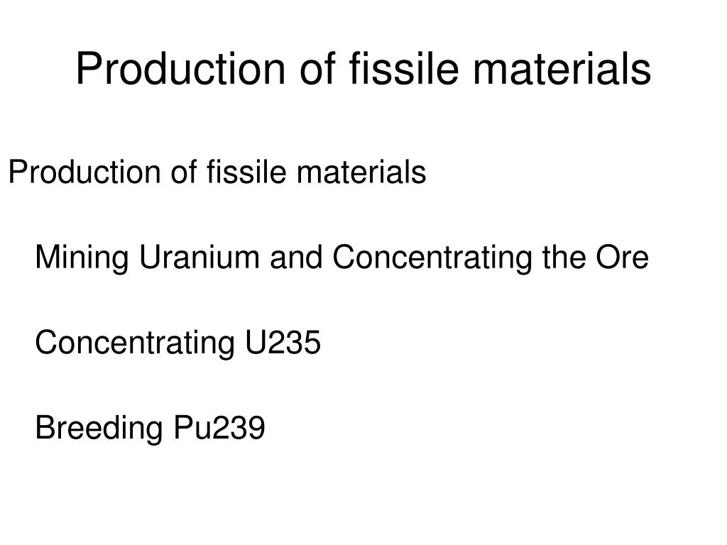 Production of fissile materials