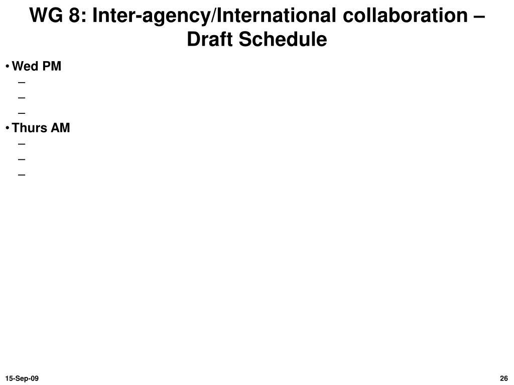 WG 8: Inter-agency/International collaboration – Draft Schedule