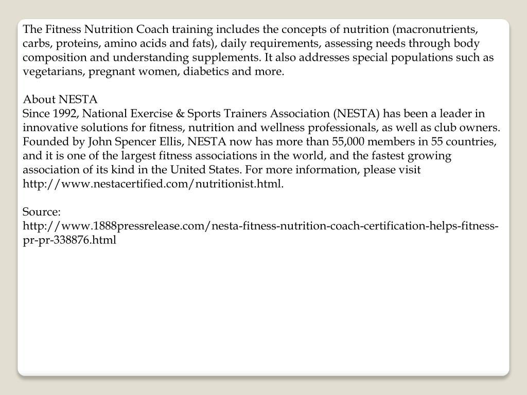 The Fitness Nutrition Coach training includes the concepts of nutrition (macronutrients, carbs, proteins, amino acids and fats), daily requirements, assessing needs through body composition and understanding supplements. It also addresses special populations such as vegetarians, pregnant women, diabetics and more.