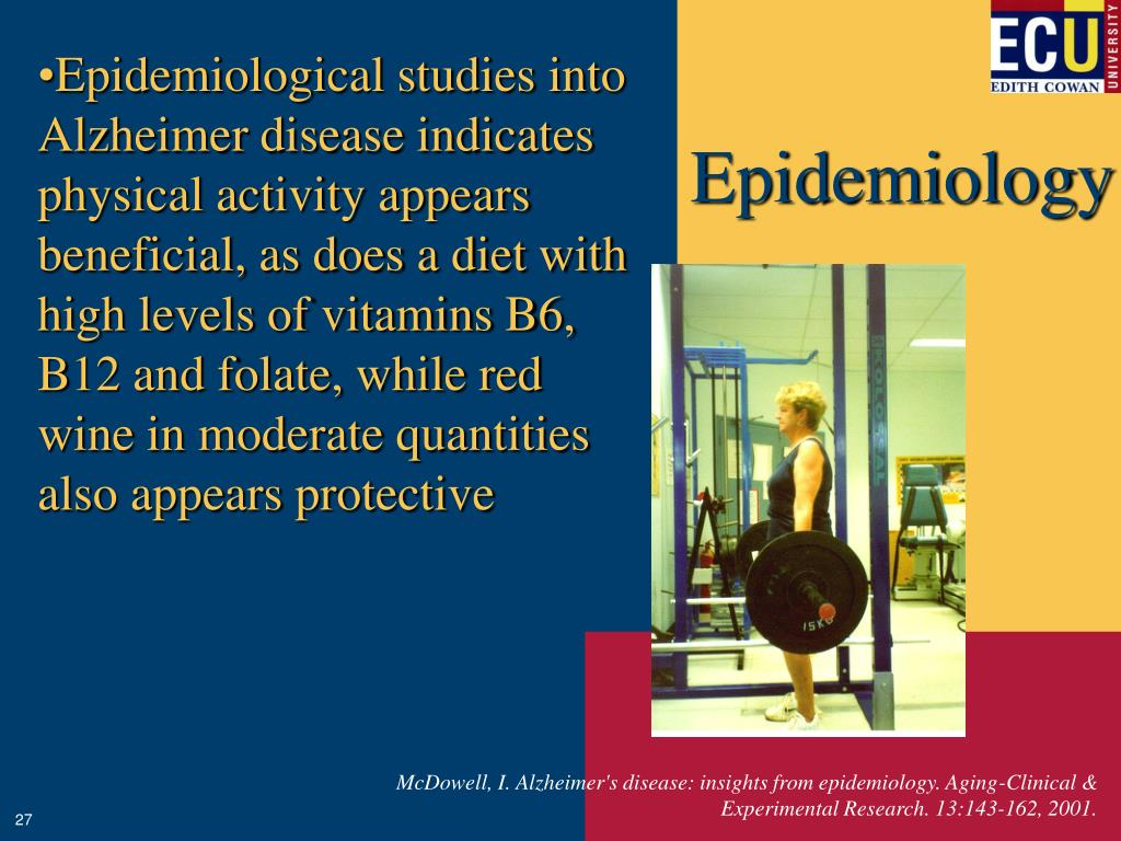 Epidemiological studies into Alzheimer disease indicates physical activity appears beneficial, as does a diet with high levels of vitamins B6, B12 and folate, while red wine in moderate quantities also appears protective