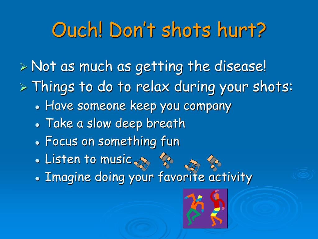 Ouch! Don't shots hurt?