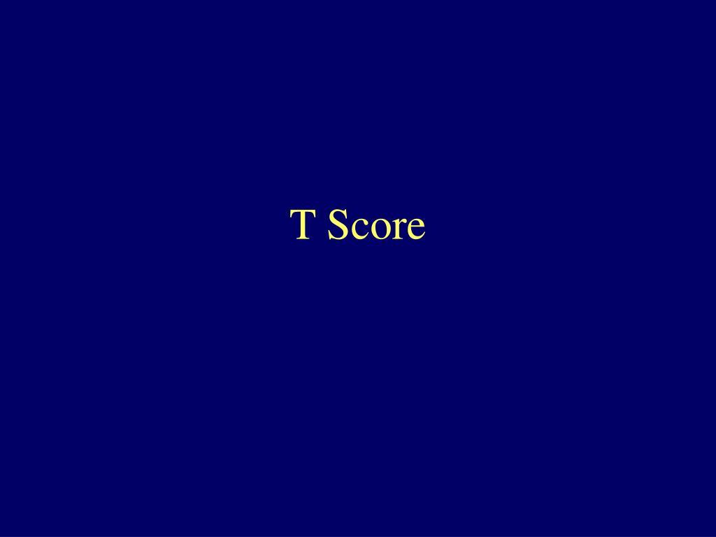 T Score