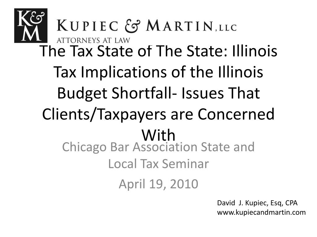 The Tax State of The State: Illinois Tax Implications of the Illinois Budget Shortfall- Issues That Clients/Taxpayers are Concerned With
