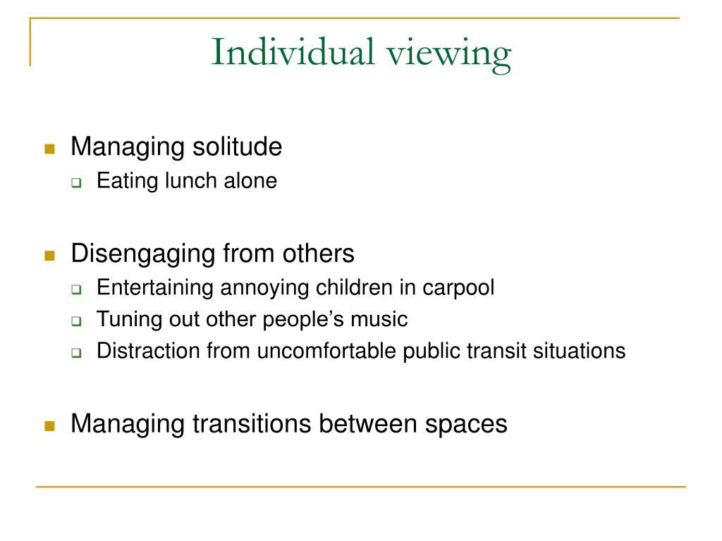 Individual viewing