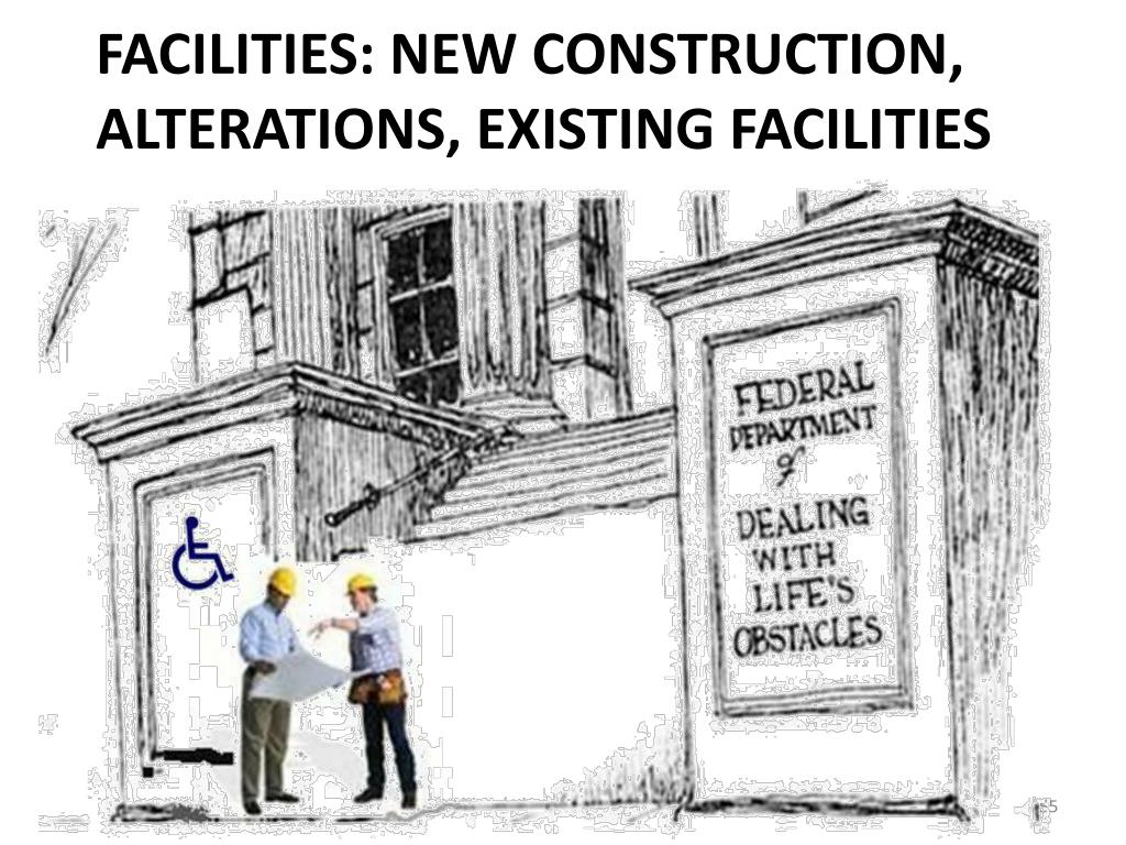 Facilities: New construction, alterations, existing facilities