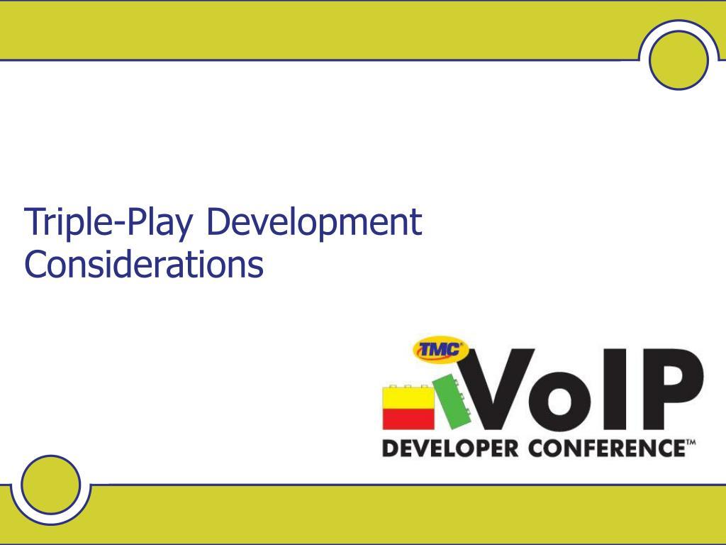 Triple-Play Development Considerations
