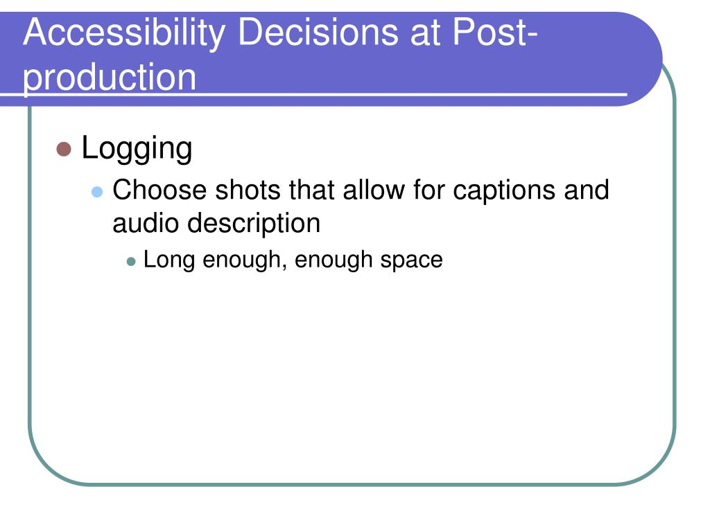 Accessibility Decisions at Post-production