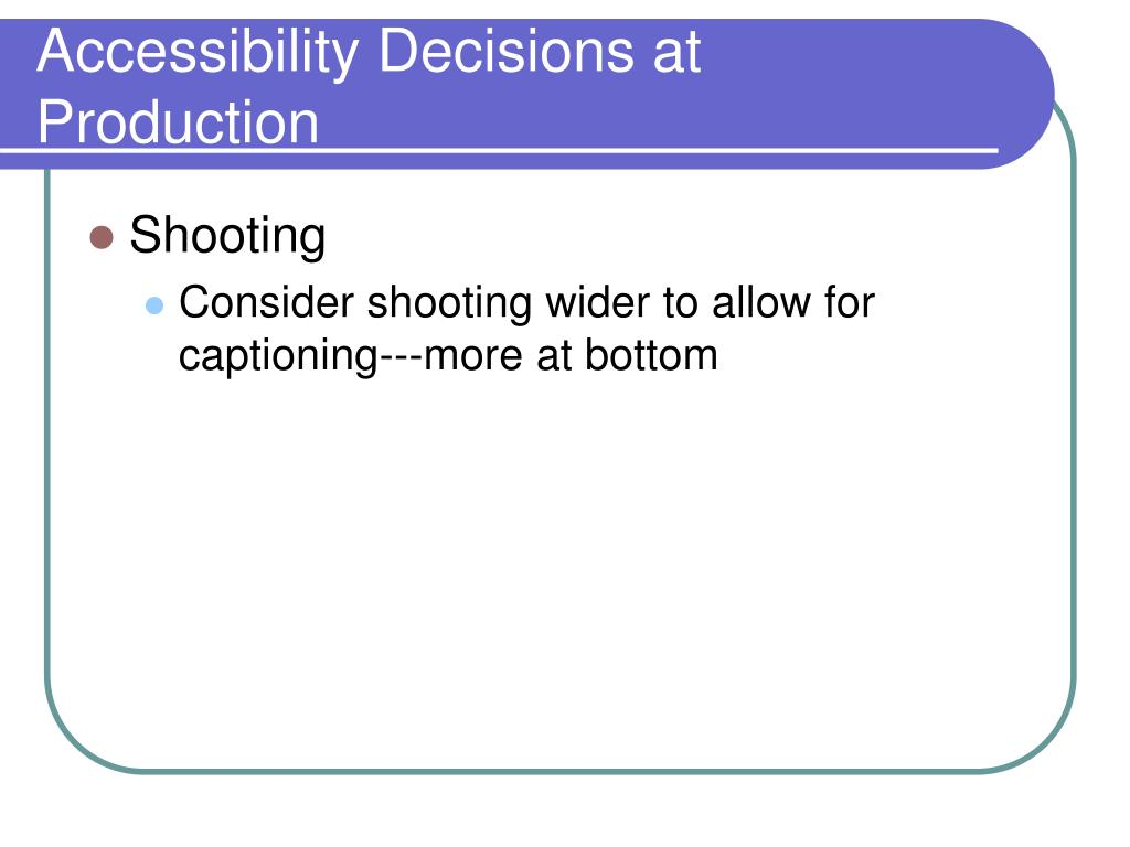 Accessibility Decisions at Production