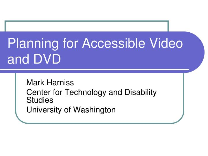 Planning for accessible video and dvd