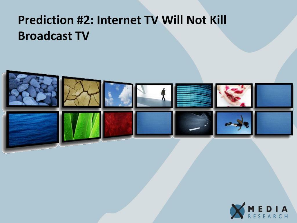 Prediction #2: Internet TV Will Not Kill Broadcast TV