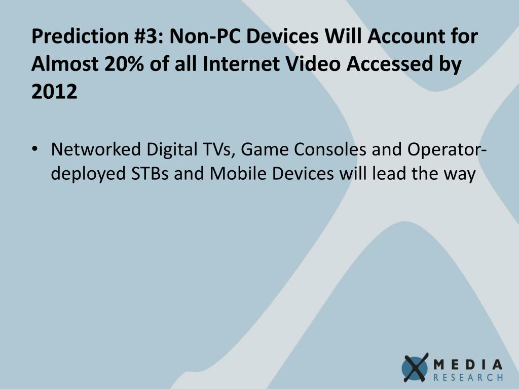 Prediction #3: Non-PC Devices Will Account for Almost 20% of all Internet Video Accessed by 2012
