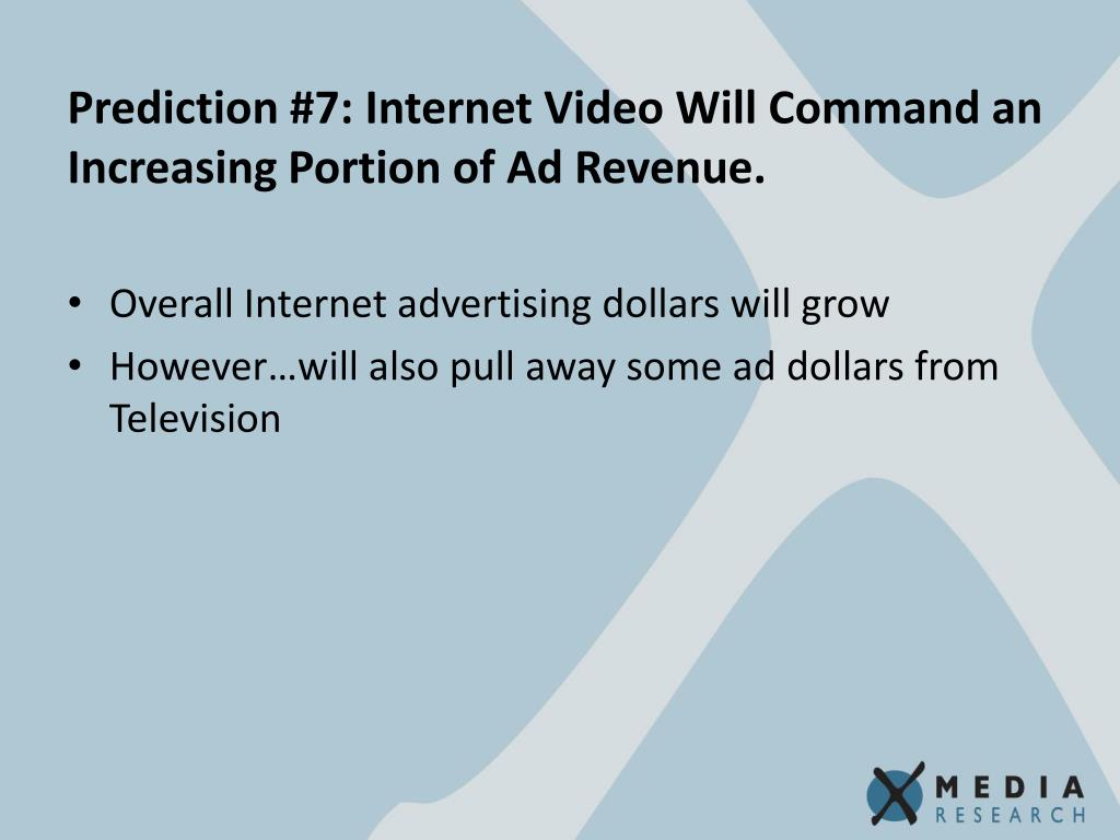 Prediction #7: Internet Video Will Command an Increasing Portion of Ad Revenue.