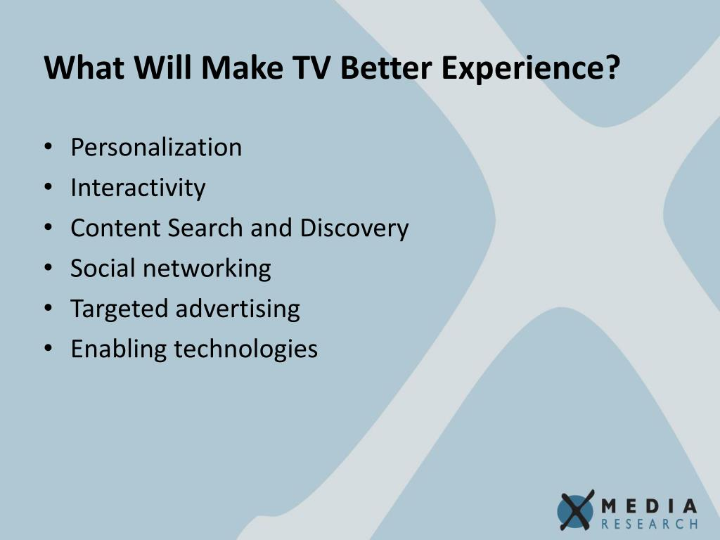 What Will Make TV Better Experience?