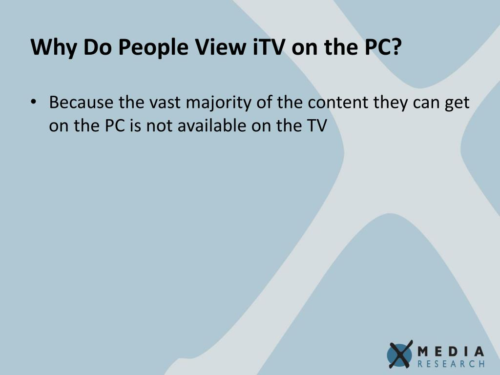Why Do People View iTV on the PC?