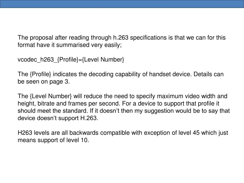 The proposal after reading through h.263 specifications is that we can for this format have it summarised very easily;