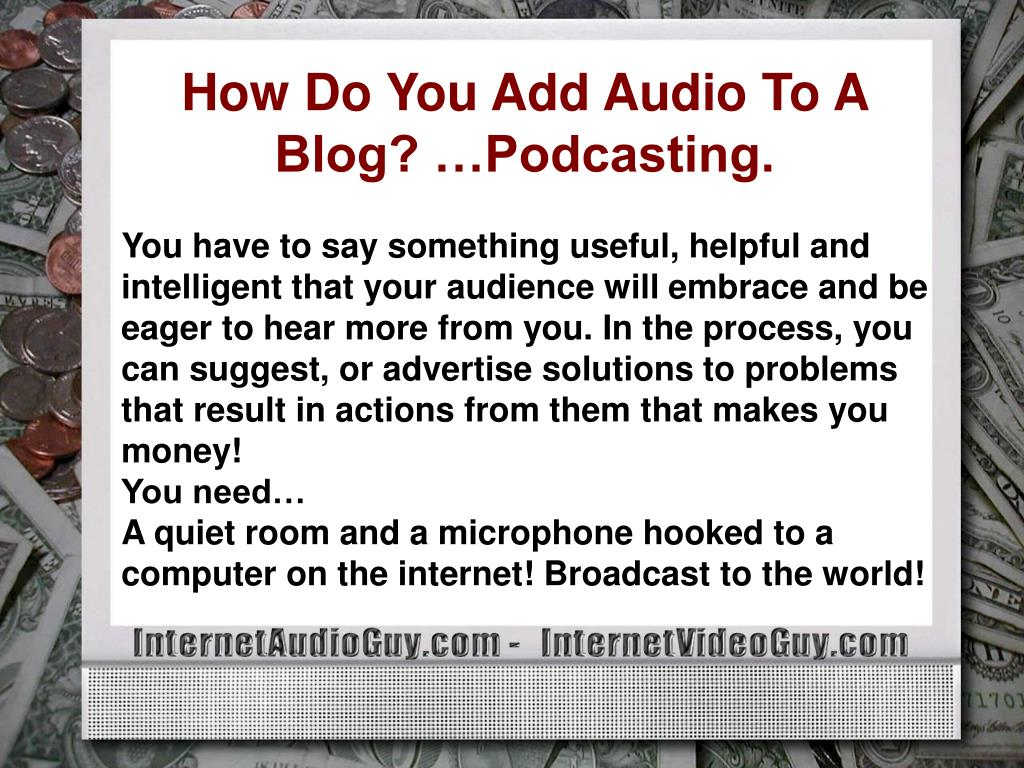 How Do You Add Audio To A Blog? …Podcasting.