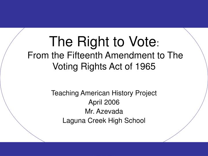 The right to vote from the fifteenth amendment to the voting rights act of 1965