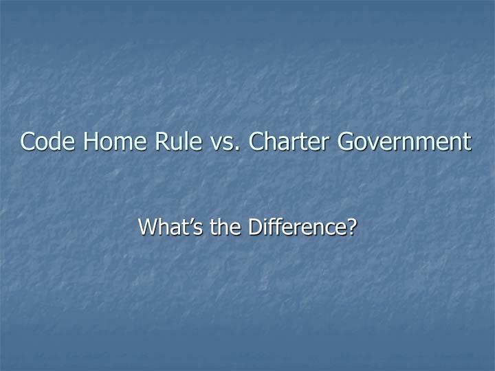 Code Home Rule vs. Charter Government