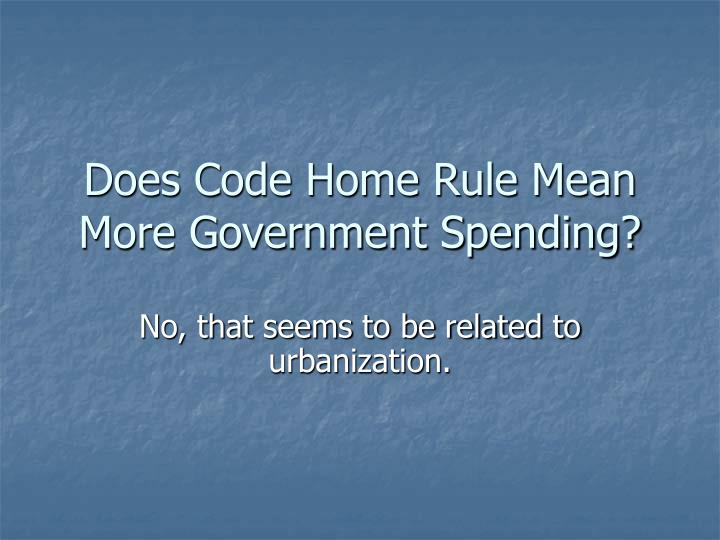Does Code Home Rule Mean More Government Spending?