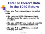 enter or correct data in the 1040 return