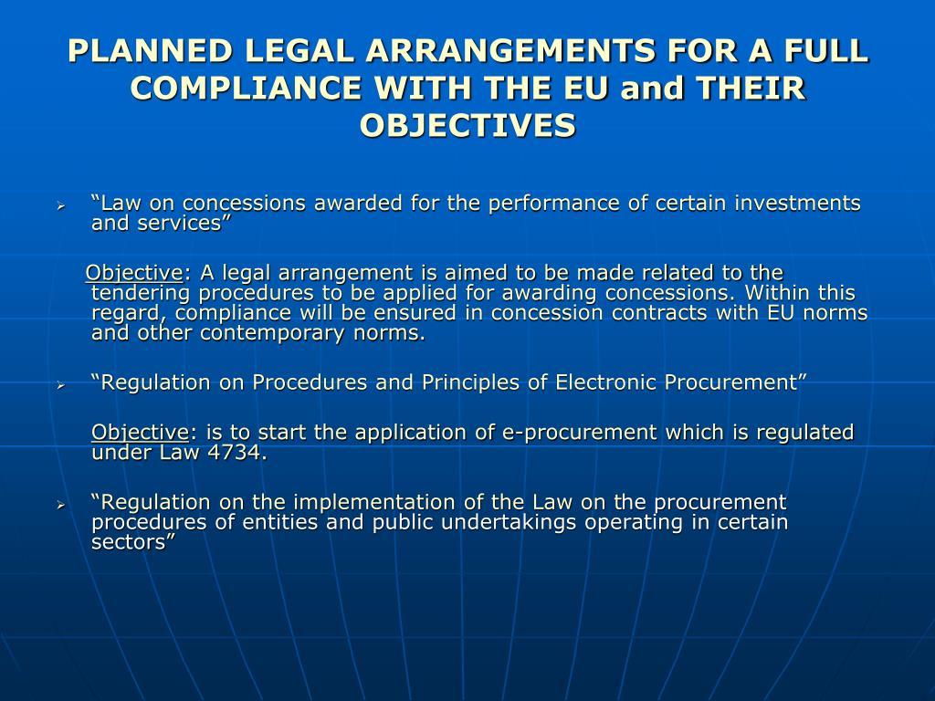 PLANNED LEGAL ARRANGEMENTS FOR A FULL COMPLIANCE WITH THE EU and THEIR OBJECTIVES