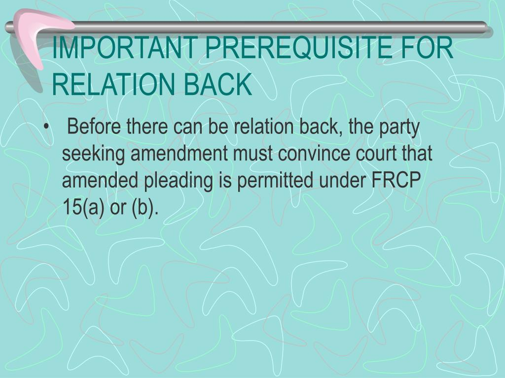 IMPORTANT PREREQUISITE FOR RELATION BACK
