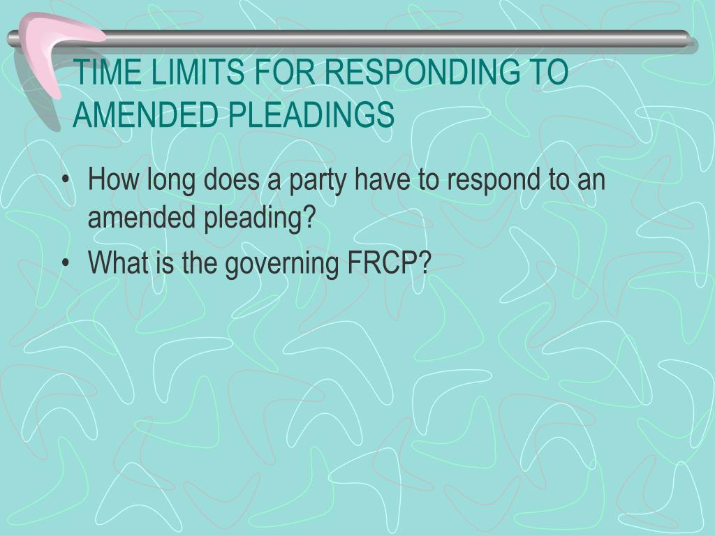 TIME LIMITS FOR RESPONDING TO AMENDED PLEADINGS