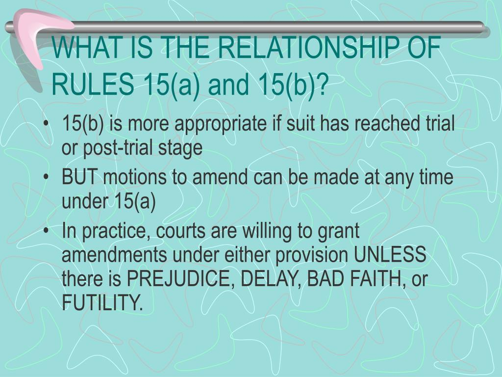 WHAT IS THE RELATIONSHIP OF RULES 15(a) and 15(b)?