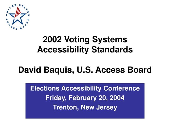 2002 voting systems accessibility standards david baquis u s access board