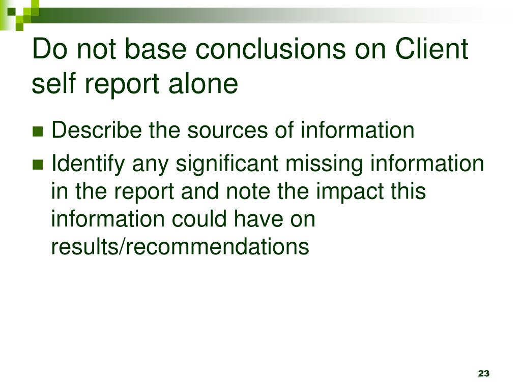 Do not base conclusions on Client self report alone