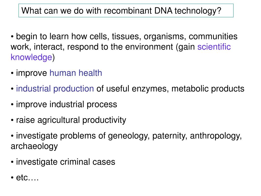 What can we do with recombinant DNA technology?