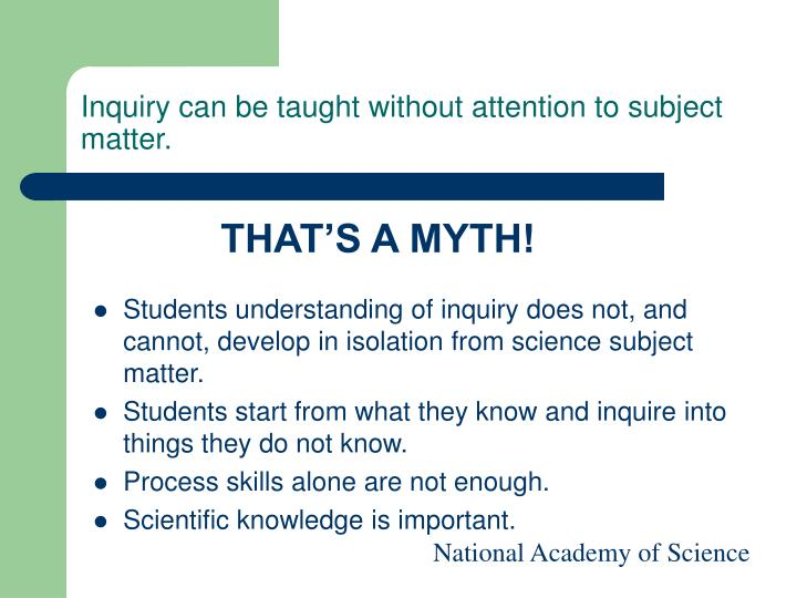Inquiry can be taught without attention to subject matter.