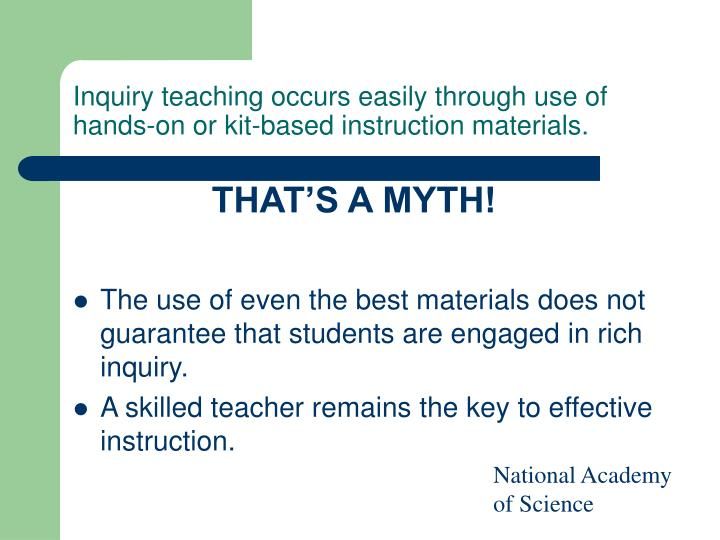 Inquiry teaching occurs easily through use of hands-on or kit-based instruction materials.