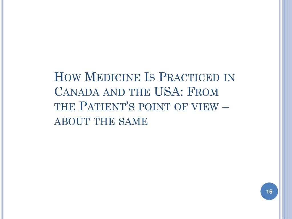 How Medicine Is Practiced in Canada and the USA: From the Patient's point of view – about the same