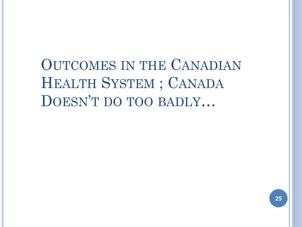 Outcomes in the Canadian Health System ; Canada Doesn't do too badly…