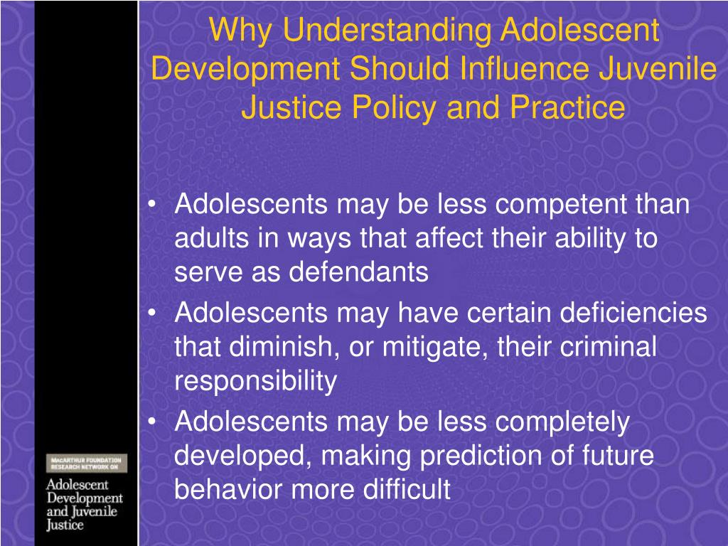 Why Understanding Adolescent Development Should Influence Juvenile Justice Policy and Practice