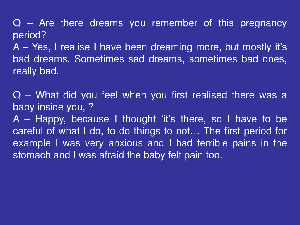 Q – Are there dreams you remember of this pregnancy period?