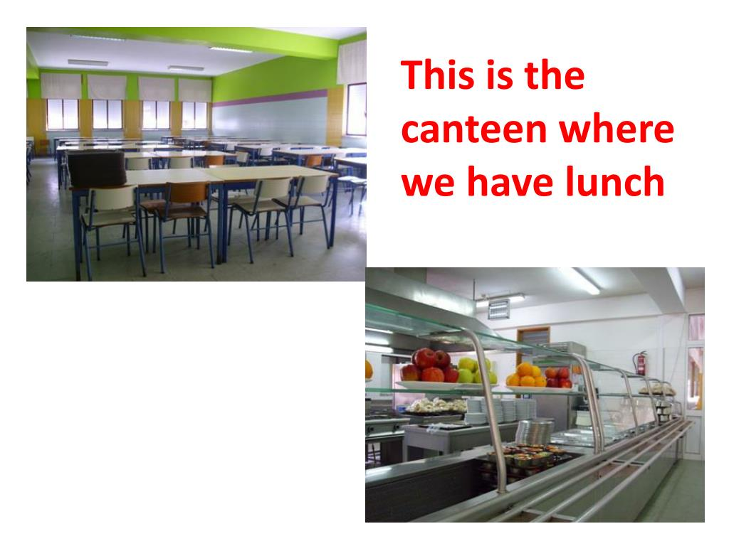 This is the canteen where we have lunch