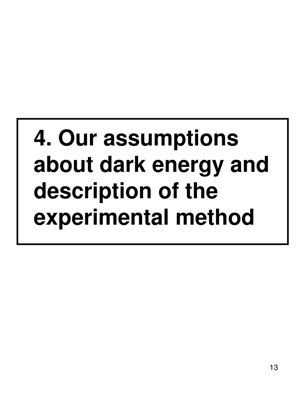 4. Our assumptions about dark energy and description of the