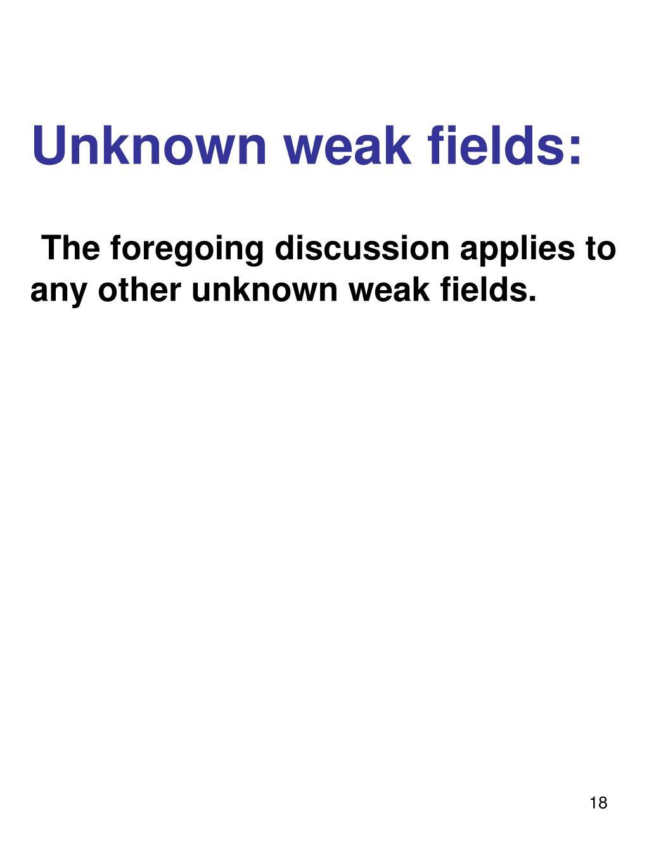 Unknown weak fields: