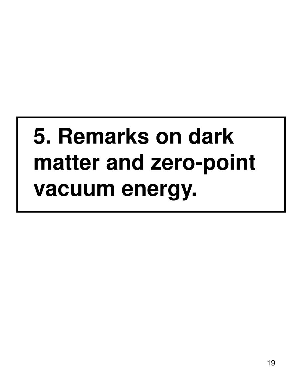 5. Remarks on dark matter and zero-point