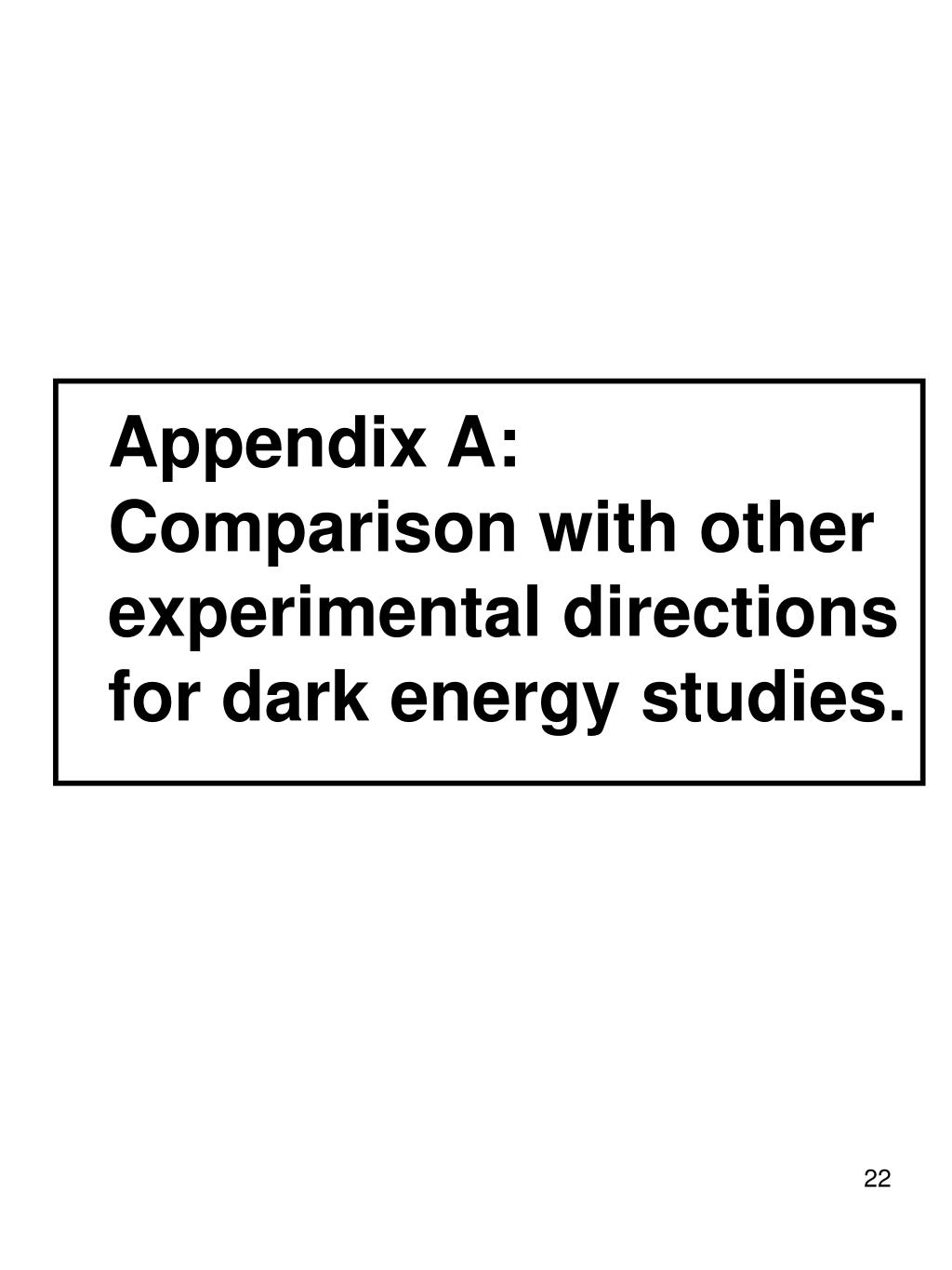 Appendix A: Comparison with other experimental directions for dark energy studies.