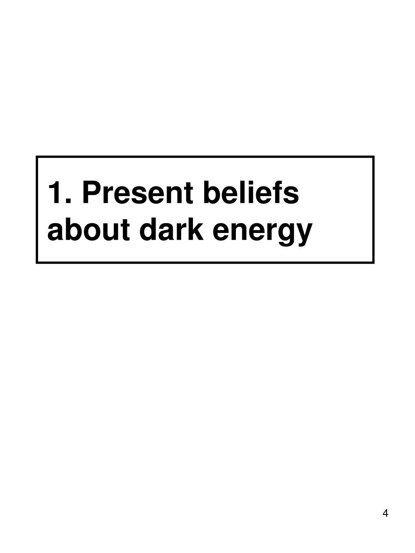 1. Present beliefs about dark energy