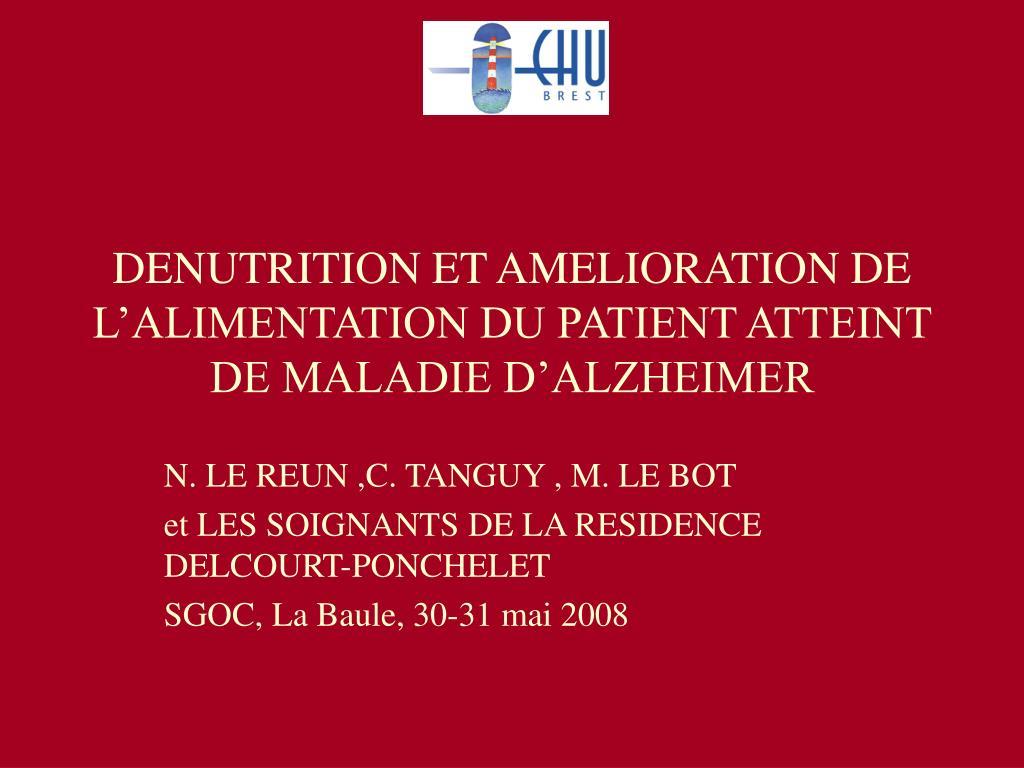 DENUTRITION ET AMELIORATION DE L'ALIMENTATION DU PATIENT ATTEINT DE MALADIE D'ALZHEIMER