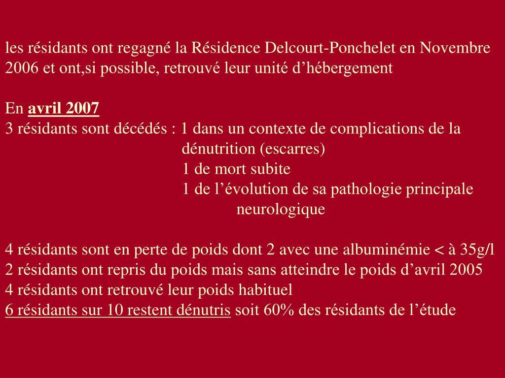 les résidants ont regagné la Résidence Delcourt-Ponchelet en Novembre 2006 et ont,si possible, retrouvé leur unité d'hébergement