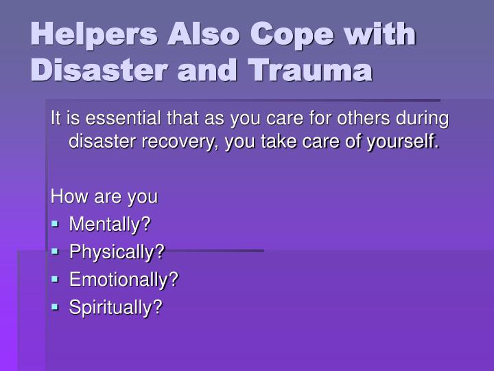 Helpers also cope with disaster and trauma