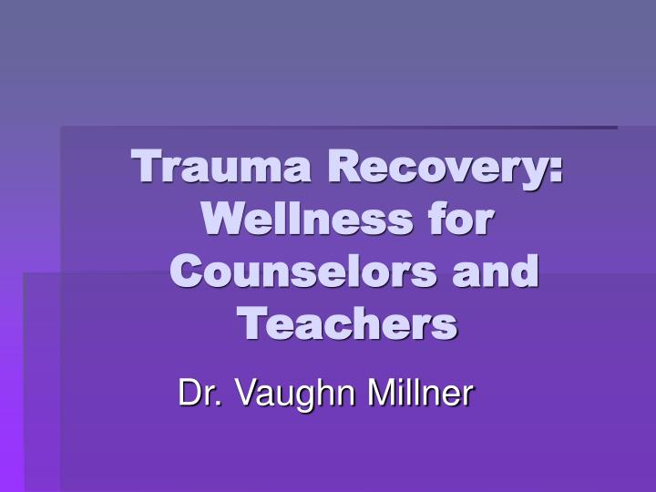 trauma recovery wellness for counselors and teachers